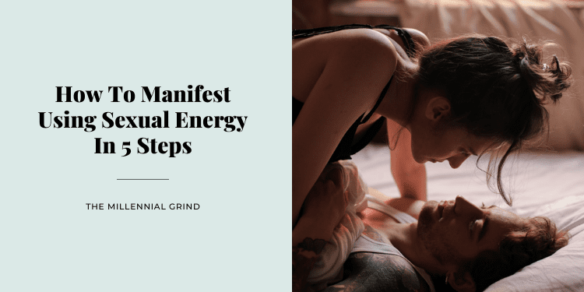 How To Manifest Using Sexual Energy In 5 Steps
