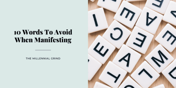 10 Words To Avoid When Manifesting