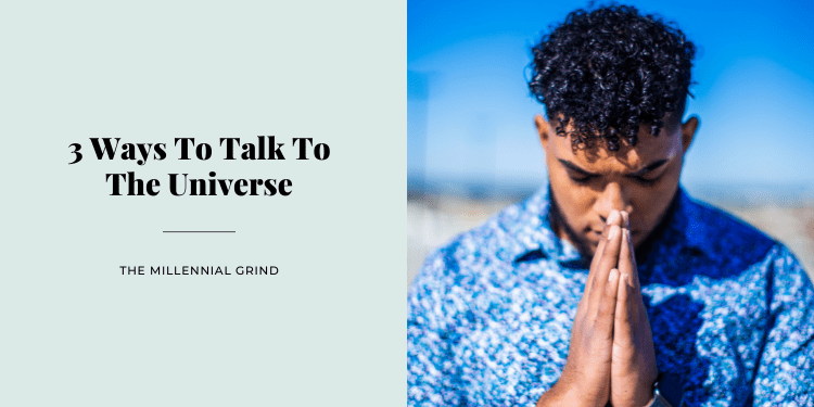 3 Ways To Talk To The Universe
