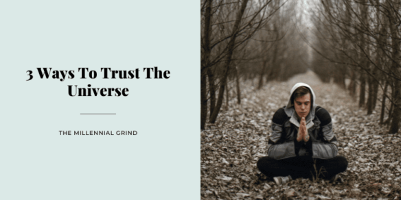 3 Ways To Trust The Universe