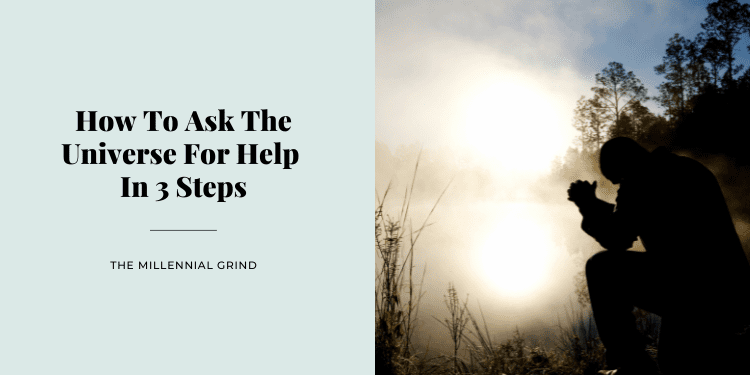 How To Ask The Universe For Help In 3 Steps
