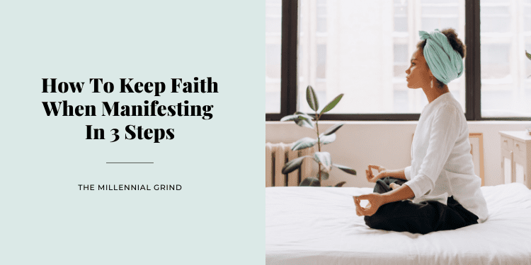 How To Keep Faith When Manifesting In 3 Steps