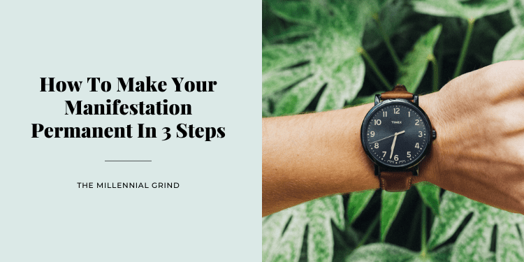How To Make Your Manifestation Permanent In 3 Steps