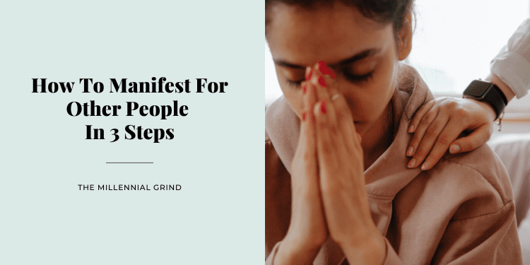 How To Manifest For Other People In 3 Steps