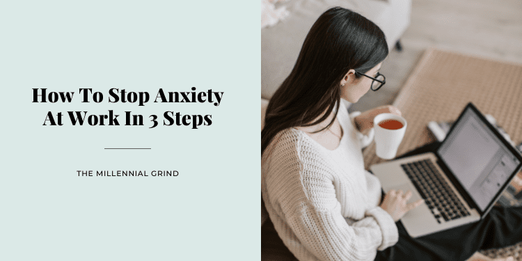 How To Stop Anxiety At Work In 3 Steps