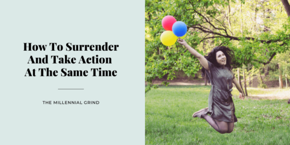 How To Surrender And Take Action At The Same Time