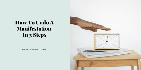 How To Undo A Manifestation In 3 Steps
