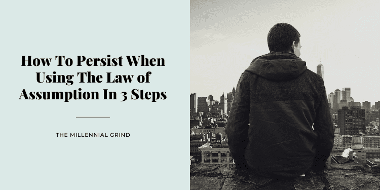 How To Persist When Using The Law of Assumption In 3 Steps