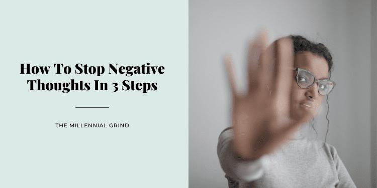 How To Stop Negative Thoughts In 3 Steps