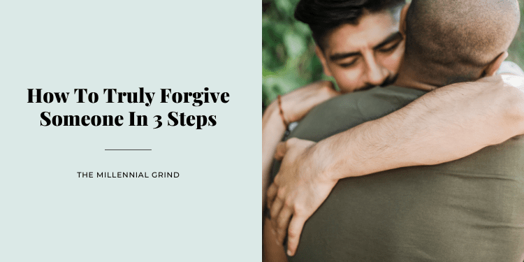 How To Truly Forgive Someone In 3 Steps